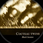 Black Sessions - Cocteau Twins