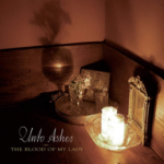 The Blood of my Lady - Unto Ashes