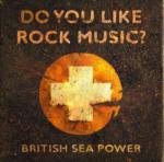 Do You Like Rock Music - British Sea Power